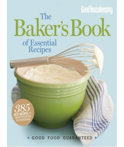 Good Housekeeping The Baker's Book of Essential Recipes: Good Food Guaranteed